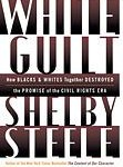 white guilt by shelby steele s essay White guilt, steele tells us, sets up dissociation as a primary motive, the desire to position oneself as far away as possible from the old segregation but this results in white blindness, the failure to see black people as people: your color represents you in the mind of such people.
